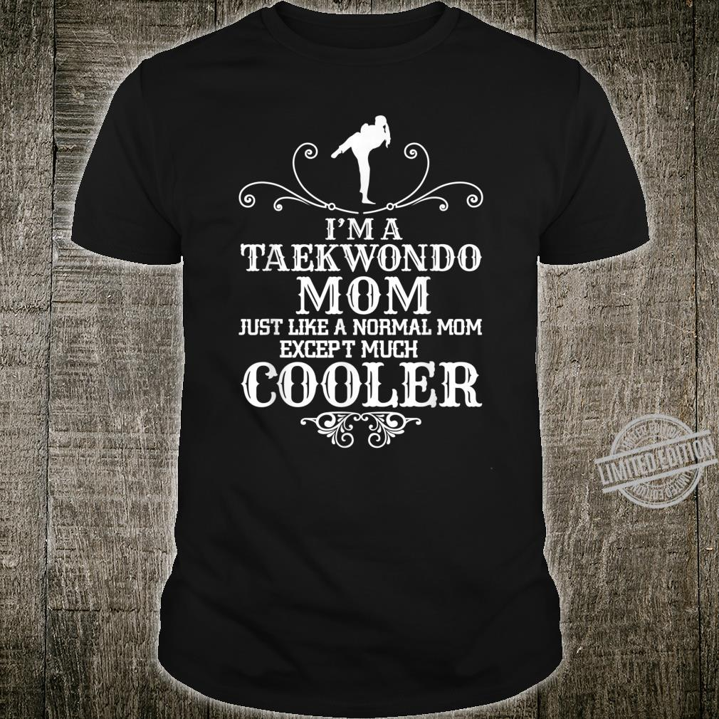 Taekwondo Mom Except Much Cooler Martial Arts Fighting Shirt