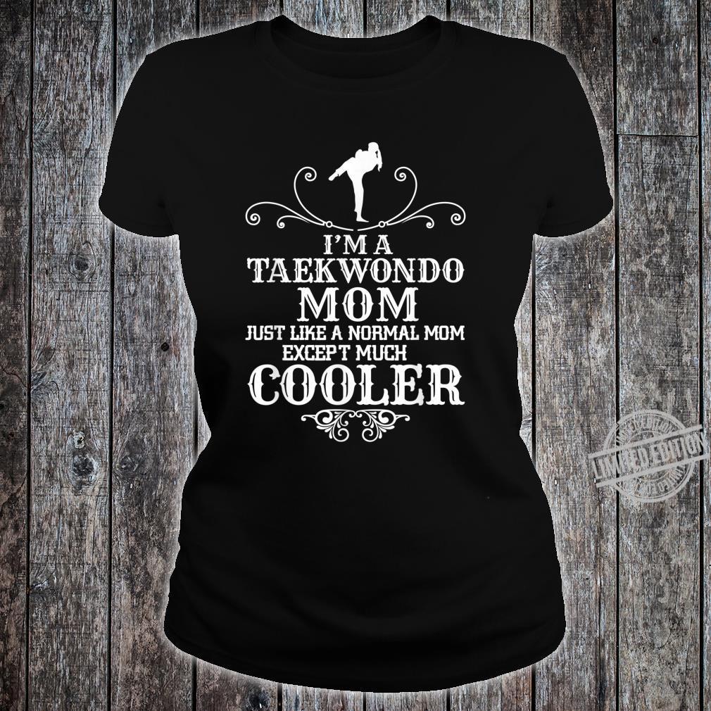 Taekwondo Mom Except Much Cooler Martial Arts Fighting Shirt ladies tee