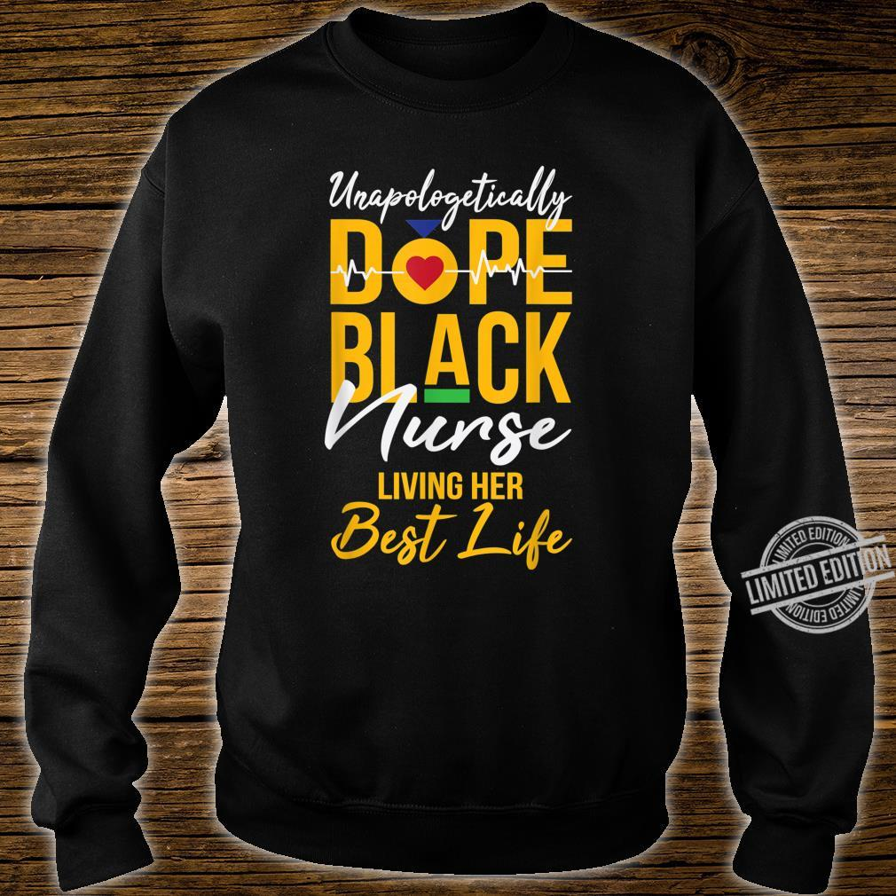 Unapologetically Dope Black Nurse Living Best Life RN Shirt sweater
