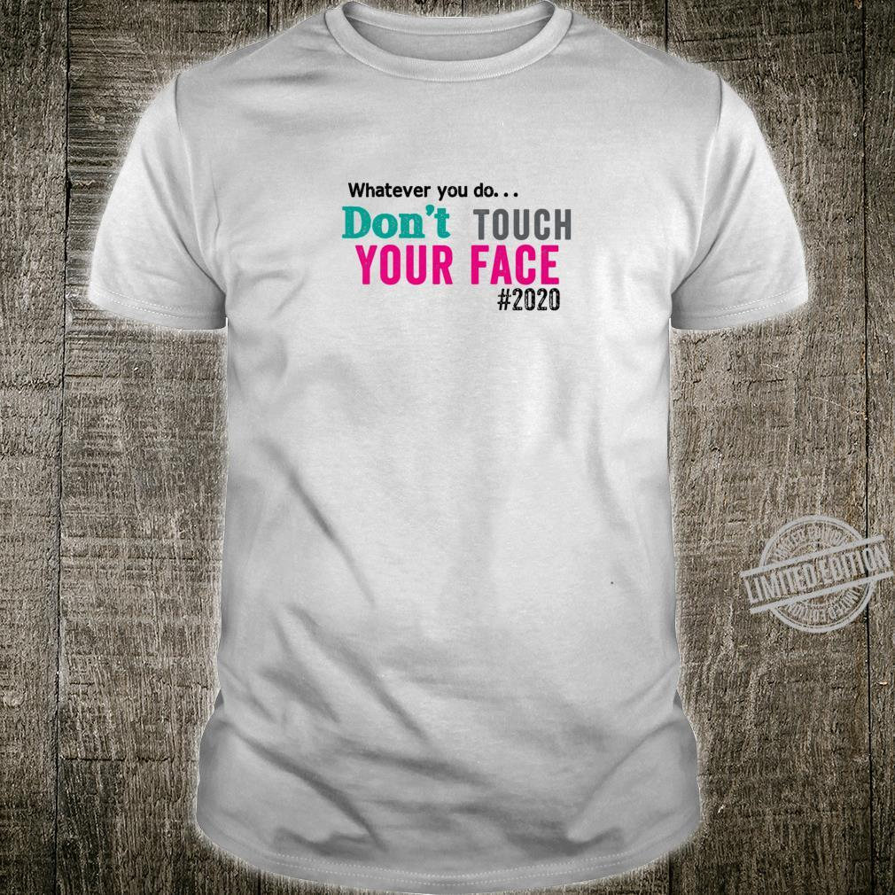 Wash your hands, dont touch your face Shirt